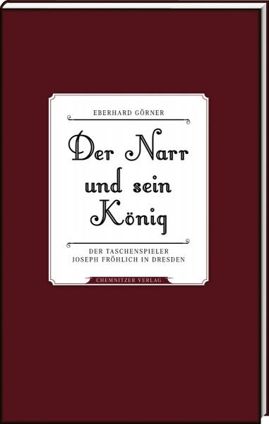 Der Narr und sein König - Der Taschenspieler Joseph Fröhlich in Dresden